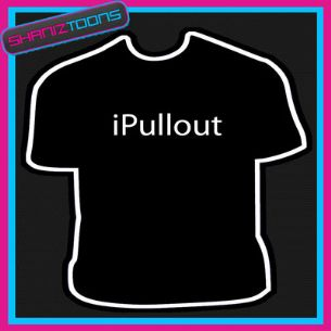 I PULL OUT NOVELTY GIFT FUNNY SLOGAN TSHIRT